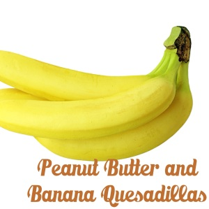 Peanut Butter and Banana Quesadillas
